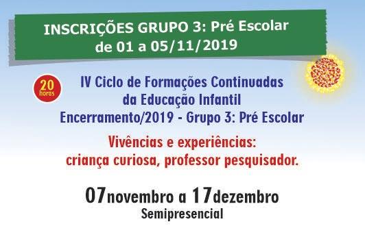 IV Ciclo de Formações Continuadas da Educação Infantil - Encerramento/2019 - Grupo 3: Pré Escolar