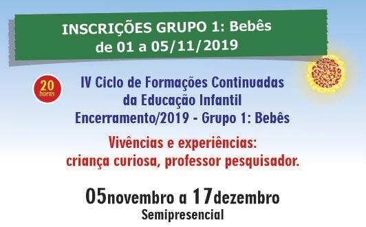 IV Ciclo de Formações Continuadas da Educação Infantil – Encerramento/2019  - Grupo 1: Bebês