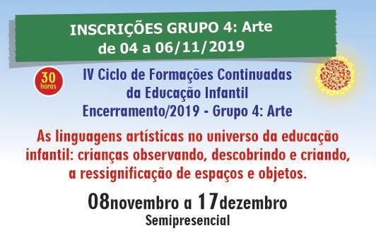 IV Ciclo de Formações Continuadas da Educação Infantil  - Encerramento/2019 - Grupo 4: Arte