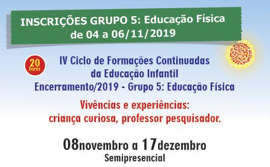 IV Ciclo de Formações Continuadas da Educação Infantil - Encerramento/2019 – Grupo 5: Educação Física